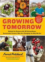 Growing Tomorrow: A Farm-To-Table Journey In Photos And Recipes