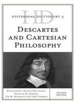 Historical Dictionary Of Descartes And Cartesian Philosophy (2nd Edition)