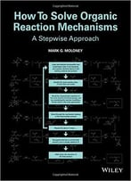 How To Solve Organic Reaction Mechanisms: A Stepwise Approach