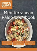 Idiot'S Guides: Mediterranean Paleo Cookbook