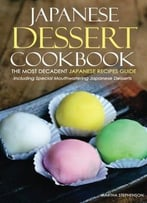 Japanese Dessert Cookbook – The Most Decadent Japanese Recipes Guide