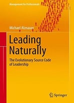 Leading Naturally: The Evolutionary Source Code Of Leadership