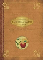Lughnasadh (Rituals, Recipes & Lore For Lammas)