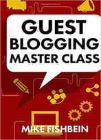 Mike Fishbein – Guest Blogging Master Class