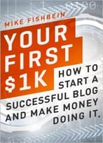 Mike Fishbein – Your First $1k: How To Start A Successful Blog And Make Money Doing It
