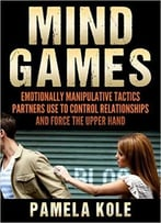 Mind Games: Emotionally Manipulative Tactics Partners Use To Control Relationships And Force The Upper Hand