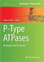 P-Type Atpases: Methods And Protocols (Methods In Molecular Biology, Book 1377)