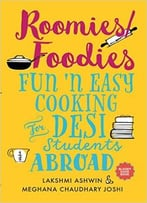 Roomies/Foodies: Fun 'N Easy Cooking For Desi Students Abroad
