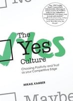 The Yes Culture: Making Positivity And Trust Your Competitive Edge