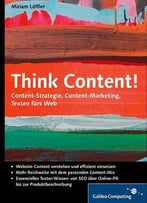 Think Content! – Content-Strategie, Content-Marketing, Texten Fürs Web