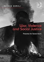 War, Violence And Social Justice: Theories For Social Work