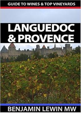 Wines Of Languedoc And Provence (Guides To Wines And Top Vineyards Book 7)