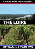 Wines Of The Loire (Guides To Wines And Top Vineyards Book 5)