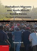 Zimbabwe'S Migrants And South Africa'S Border Farms: The Roots Of Impermanence