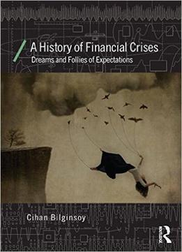 A History Of Financial Crises: Dreams And Follies Of Expectations