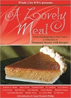 A Lovely Meal: From Thanksgiving To New Year'S A Collection Of Romance Stories With Recipes