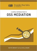A Simple Introduction To Oss Mediation (Inside The Bits By Digitalroute Book 10)