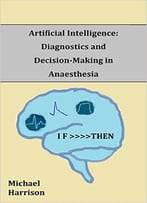 Artificial Intelligence: Diagnostics And Decision-Making In Anaesthesia: A Review Of The First 65 Years