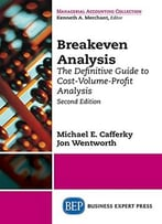 Breakeven Analysis: The Definitive Guide To Cost-Volume-Profit Analysis, Second Edition