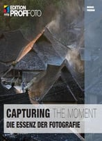 Capturing The Moment: Die Essenz Der Fotografie