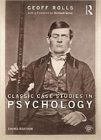 Classic Case Studies In Psychology, Third Edition