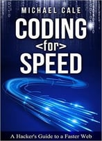 Coding For Speed: A Hacker'S Guide To A Faster Web