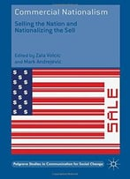 Commercial Nationalism: Selling The Nation And Nationalizing The Sell
