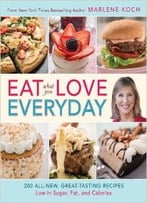 Eat What You Love Everyday!: 200 All-New, Great-Tasting Recipes Low In Sugar, Fat, And Calories