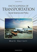 Encyclopedia Of Transportation: Social Science And Policy