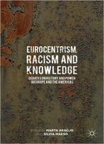 Eurocentrism, Racism And Knowledge: Debates On History And Power In Europe And The Americas