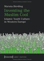 Inventing The Muslim Cool: Islamic Youth Culture In Western Europe