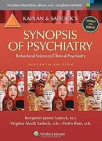 Kaplan And Sadock'S Synopsis Of Psychiatry: Behavioral Sciences/Clinical Psychiatry, 11th Edition