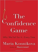 Maria Konnikova – The Confidence Game: Why We Fall For It . . . Every Time