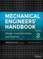 Mechanical Engineers' Handbook, Volume 2: Design, Instrumentation, And Controls, 4 Edition