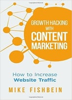 Mike Fishbein – Growth Hacking With Content Marketing: How To Increase Website Traffic
