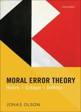 Moral Error Theory: History, Critique, Defence By Jonas Olson