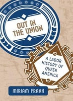 Out In The Union: A Labor History Of Queer America