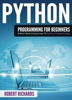 Python Programming For Beginners: A Must Read Introduction To Python Programming