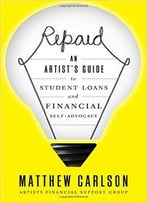Repaid: An Artist'S Guide To Student Loans And Financial Self-Advocacy