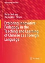 Robyn Moloney, Hui Ling Xu, Exploring Innovative Pedagogy In The Teaching And Learning Of Chinese As A Foreign Language