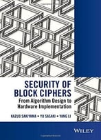 Security Of Block Ciphers: From Algorithm Design To Hardware Implementation