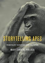 Storytelling Apes: Primatology Narratives Past And Future
