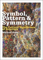Symbol, Pattern And Symmetry: The Cultural Significance Of Structure