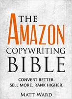 The Amazon Copywriting Bible: Convert Better. Sell More. Rank Higher