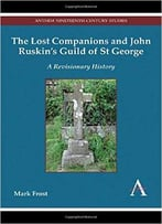 The Lost Companions And John Ruskin'S Guild Of St George: A Revisionary History