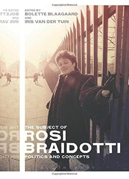 The Subject Of Rosi Braidotti: Politics And Concepts