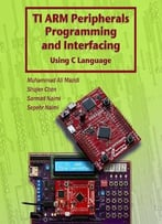 Ti Arm Peripherals Programming And Interfacing: Using C Language For Arm Cortex (Arm Books Book 2)
