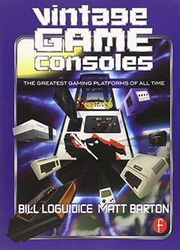 Vintage Game Consoles: An Inside Look At Apple, Atari, Commodore, Nintendo, And The Greatest Gaming Platforms …