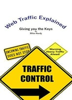 Web Traffic Explained: Giving You The Keys