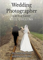 Wedding Photographer: A 45 Year Career Black And White Print Edition